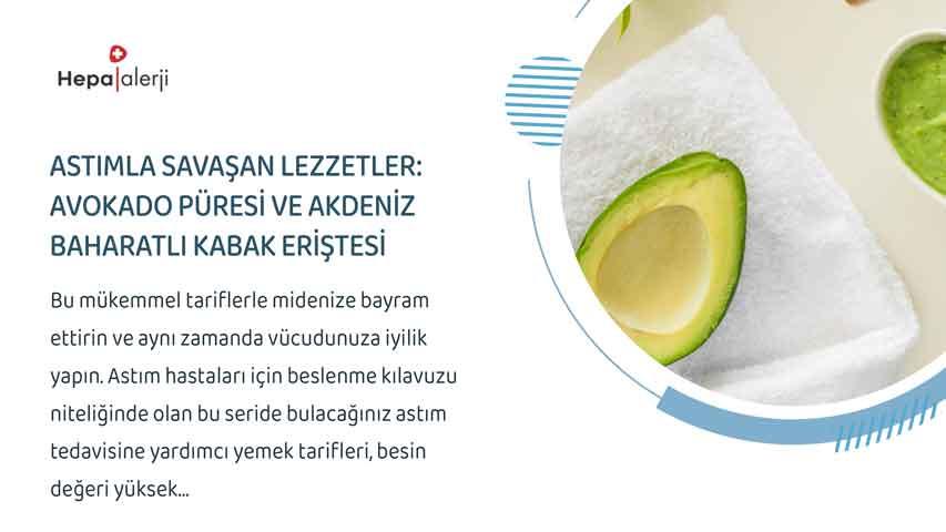 Astımla Savaşan Lezzetler: Avokado Püresi ve Akdeniz Baharatlı Kabak Eriştesi